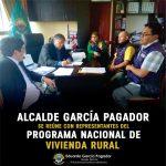 ALCALDE GARCÍA PAGADOR SE REÚNE CON REPRESENTANTES DEL PROGRAMA NACIONAL DE VIVIENDA RURAL